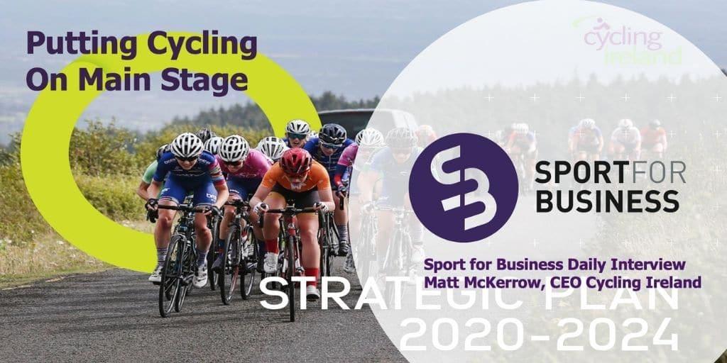 Sport for Business Leadership Interview – Matt McKerrow, Cycling Ireland